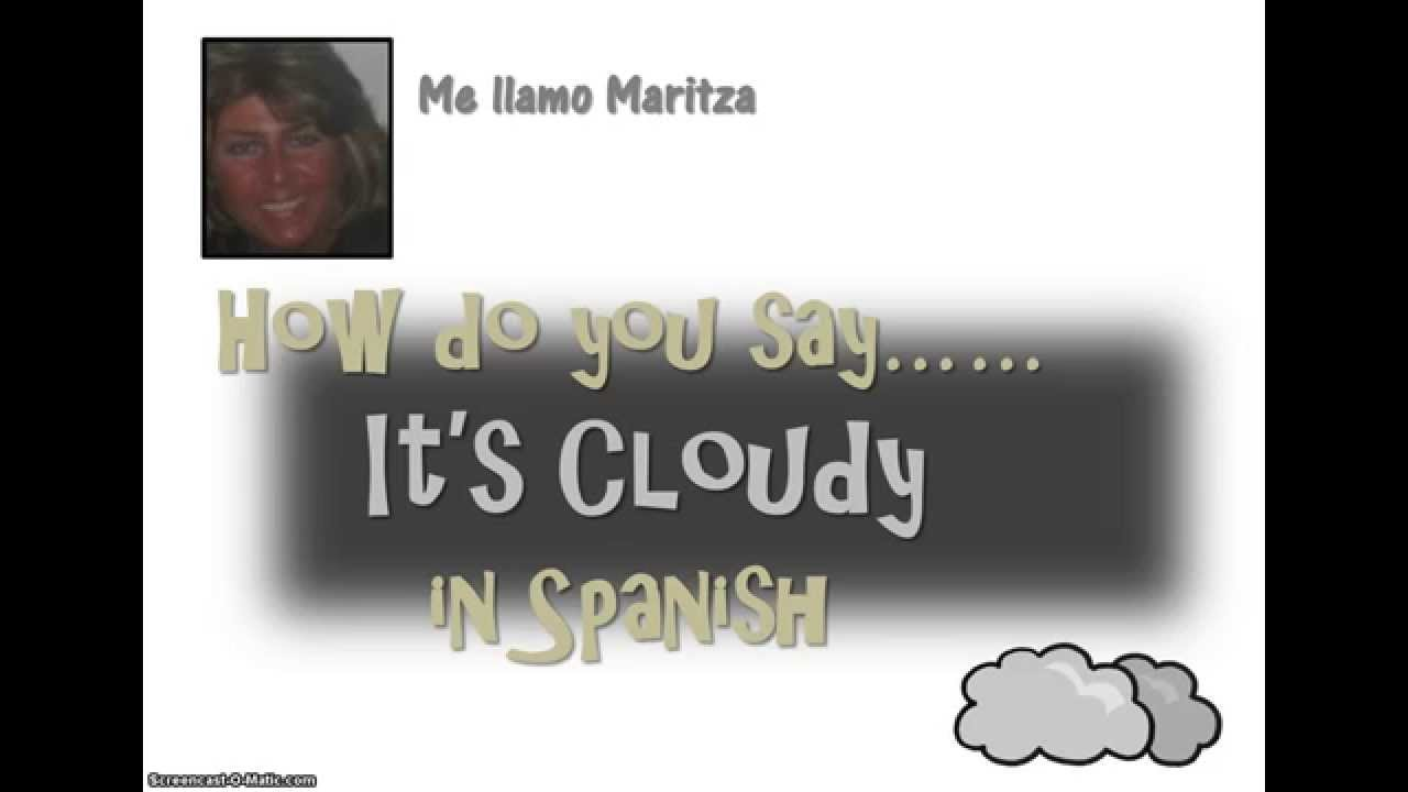 How Do You Say 'It's Cloudy' In Spanish.