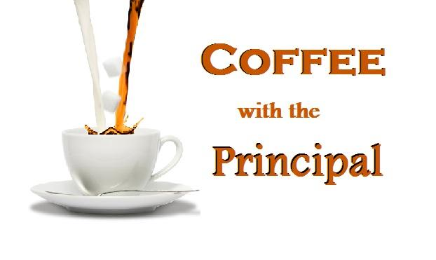 COFFEE WITH THE PRINCIPAL.