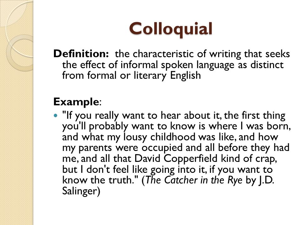 colloquial english grammar Colloquial definition: (of words and expressions) informal and more suitable for use in speech than in writing: learn more.