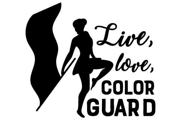 Live, love, color guard SVG Cut Files.