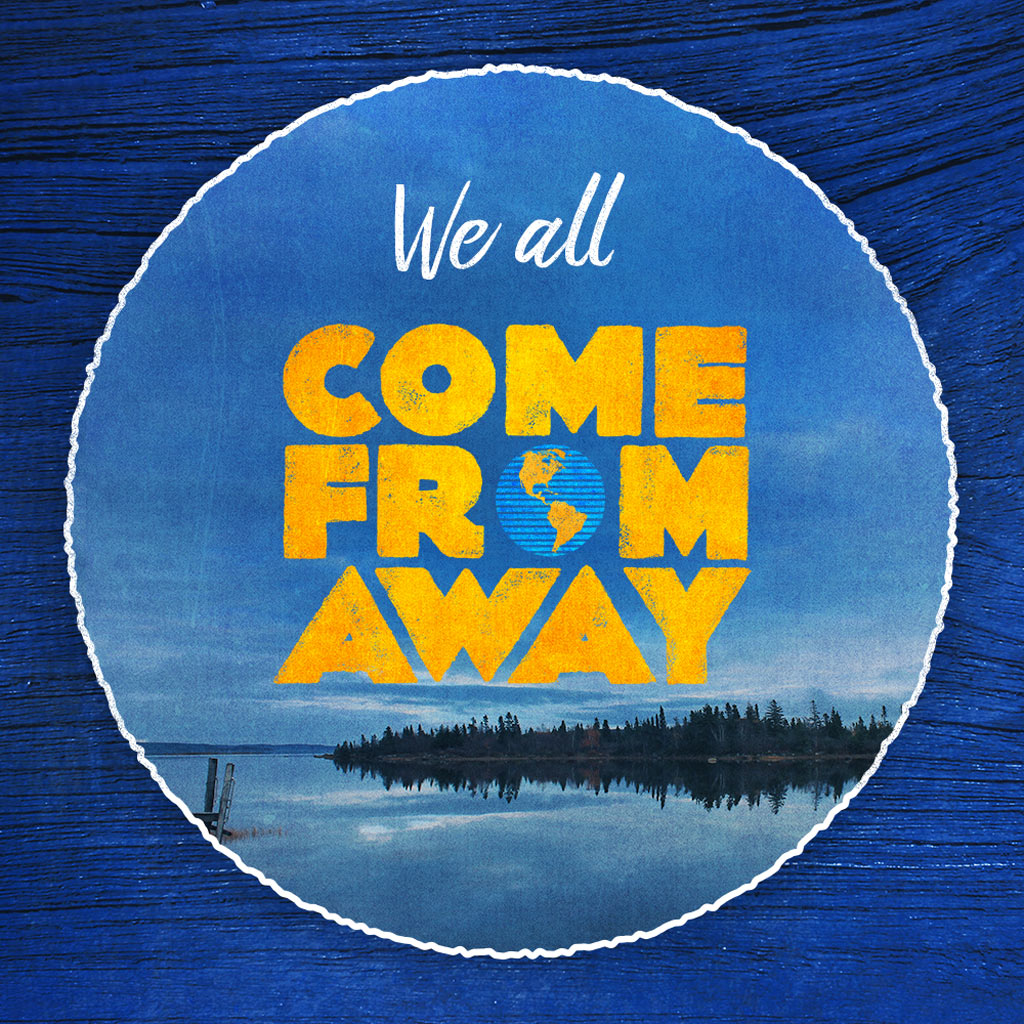 Come From Away.