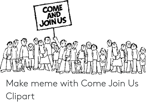 COME AND JOINUS Make Meme With Come Join Us Clipart.