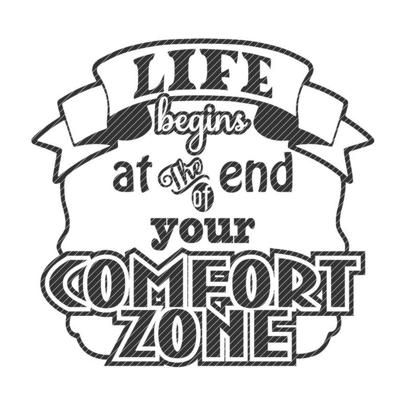 LIfe begins at the end of your comfort zone, svg jpg png clipart tshirt  design vector vinyl graphic cut file decal cricut cameo.