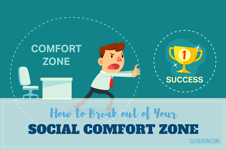 How to Break out of Your Social Comfort Zone.