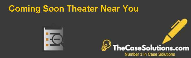 Coming Soon: Theater Near You Case Solution And Analysis.