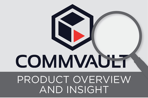 Commvault Data Storage: Product Overview and Insight.
