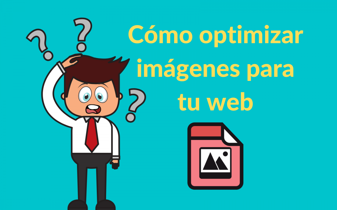 Cómo optimizar las imágenes de tu web.