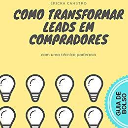 COMO TRANSFORMAR LEADS EM COMPRADORES: utilizando uma.