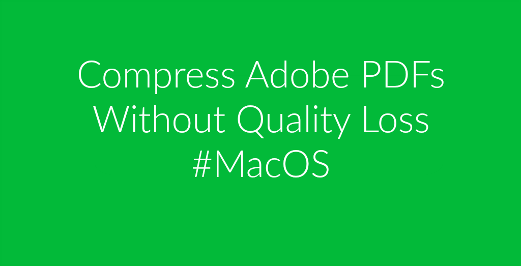 Compress PDFs On macOS Without Losing Quality.