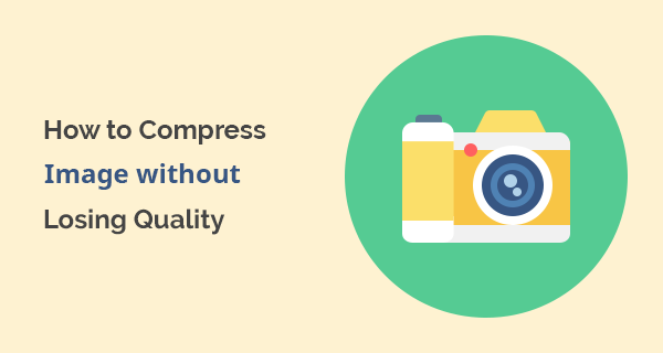 How to Compress Images without Losing Quality.
