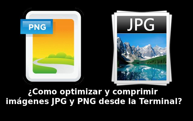 Como optimizar y comprimir imágenes JPG y PNG desde la Terminal.