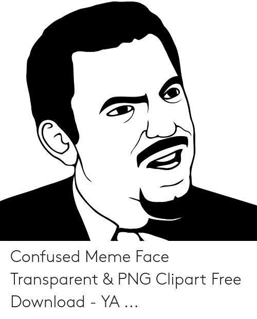 Confused Meme Face Transparent & PNG Clipart Free Download.