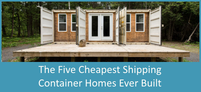 The Five Cheapest Shipping Container Homes Ever Built.