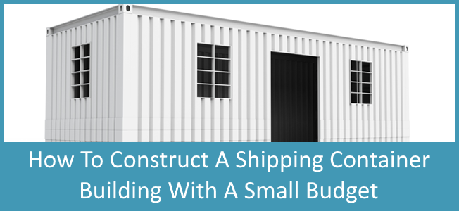 How To Build A Shipping Container Home With A Small Budget.