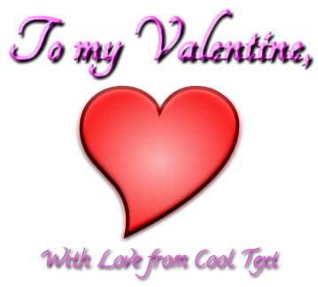 To my Valentine, With Love from Cool Text Text Generator.