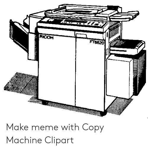 RICOH FT6620 I Make Meme With Copy Machine Clipart.