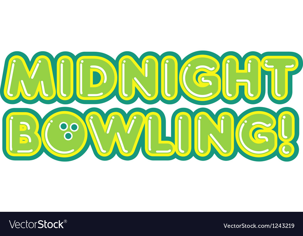 Midnight Bowling.