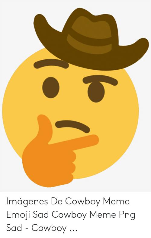 Imágenes De Cowboy Meme Emoji Sad Cowboy Meme Png Sad.