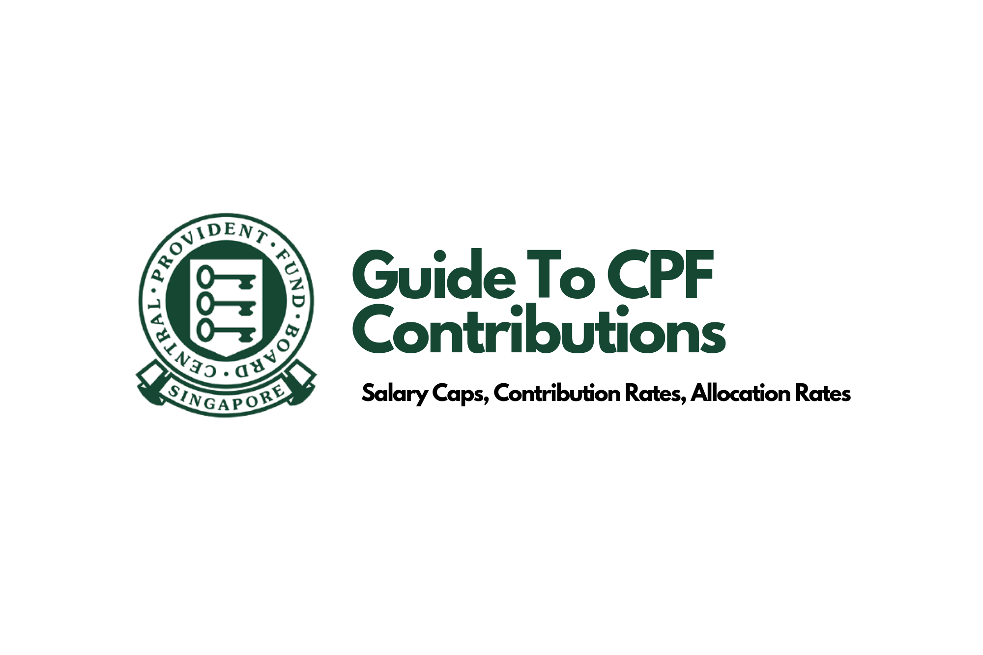 Complete Guide To Your CPF Contributions In Singapore: Salary Caps.