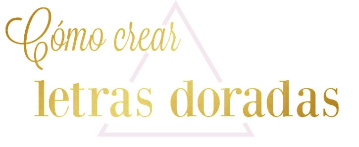 Cómo crear letras doradas?.