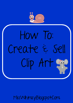 Miss. Whimsy's: How To: Create and Sell Clip Art.