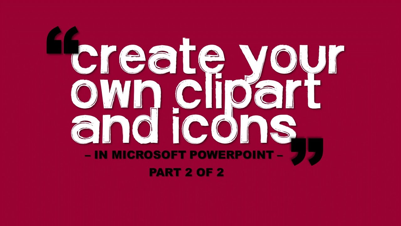 Create Your Own Microsoft ClipArt in PowerPoint 2.