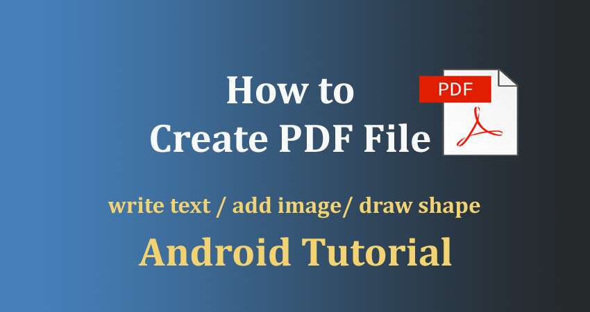 How to create pdf file in android programmatically example?.
