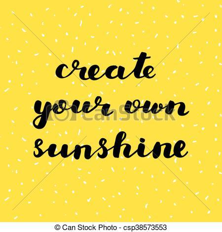 Create your own sunshine. Brush lettering..