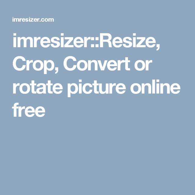 imresizer::Resize, Crop, Convert or rotate picture online free.
