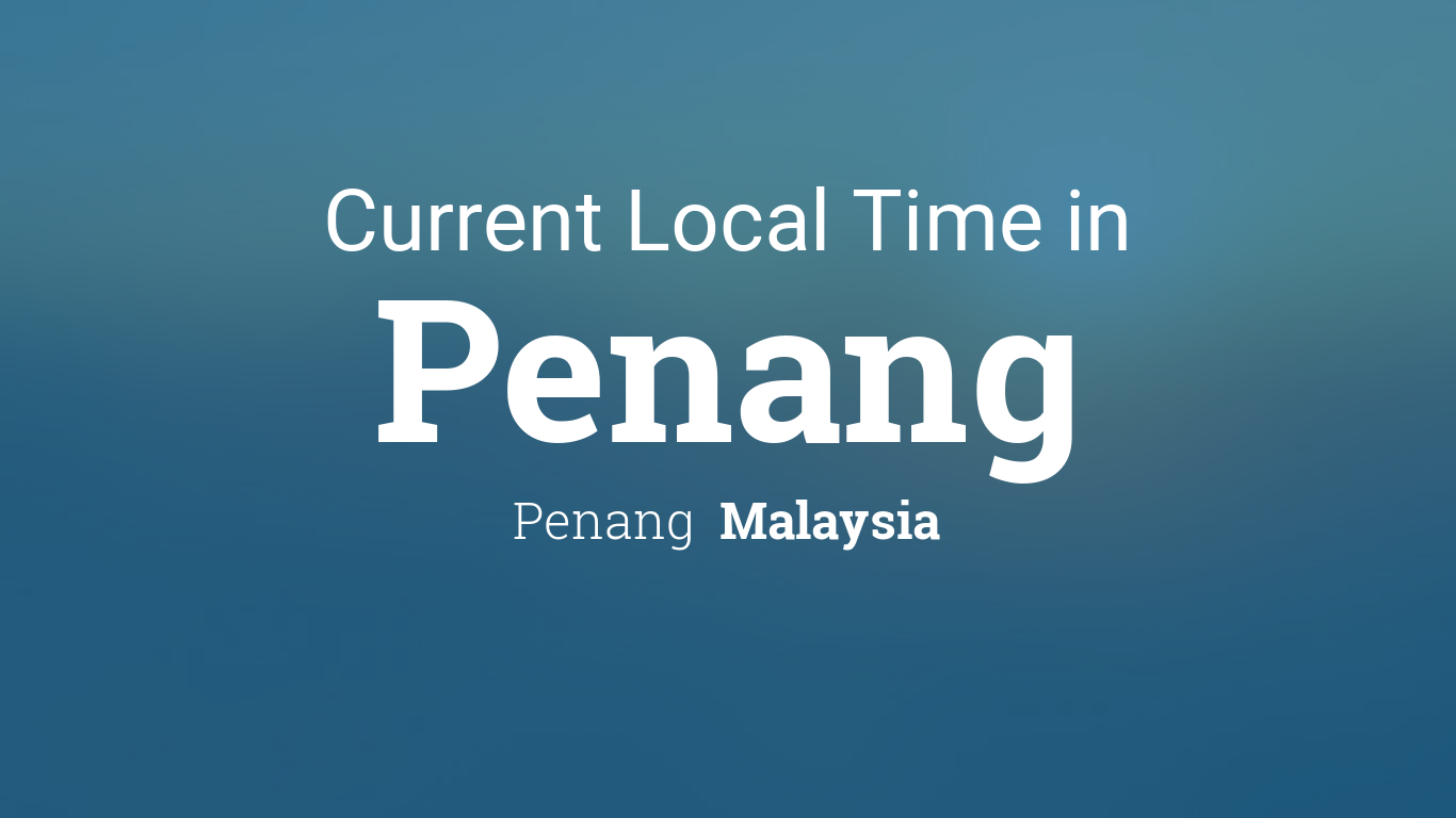 Current Local Time in Penang, Penang, Malaysia.