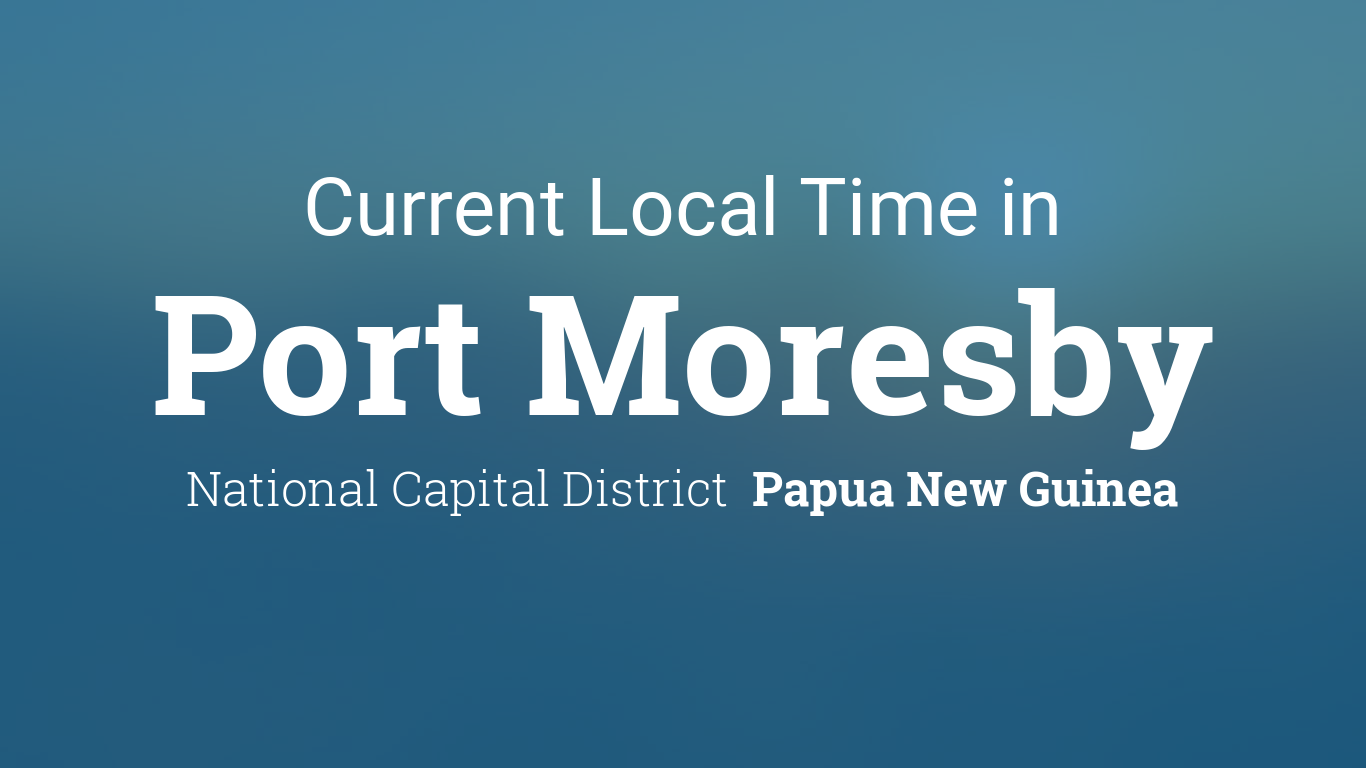 Current Local Time in Port Moresby, Papua New Guinea.