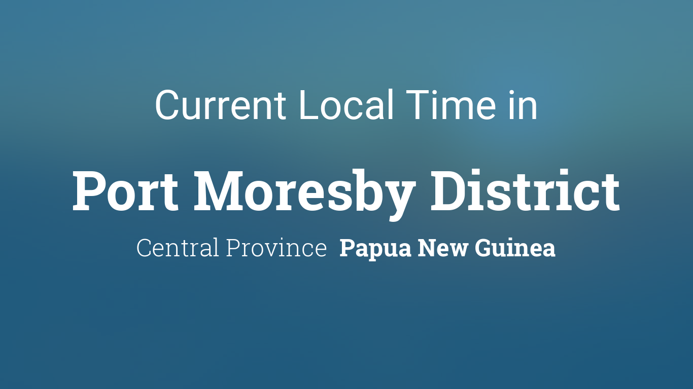 Current Local Time in Port Moresby District, Papua New Guinea.