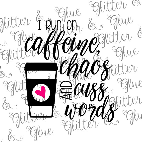 Caffeine, Chaos and Cuss Words SVG file and clipart. ***You.
