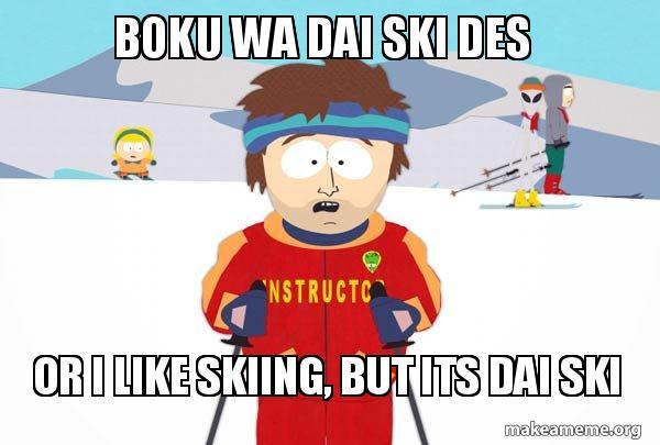 boku wa dai ski des or i like skiing, but its DAI SKI.