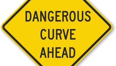 CAUTION: DANGEROUS CURVE AHEAD.