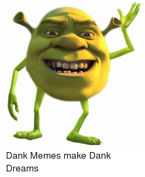 Dank and Dank Meme on ME.ME.