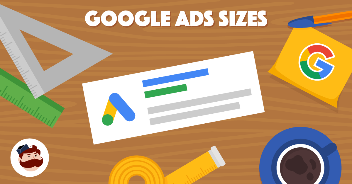 Google Ads Sizes: Which One You Should Use (and Why It.