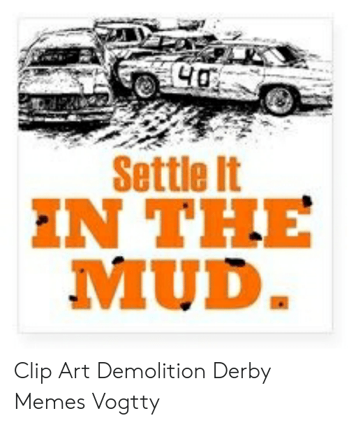 Settle It N THE MUD Clip Art Demolition Derby Memes Vogtty.