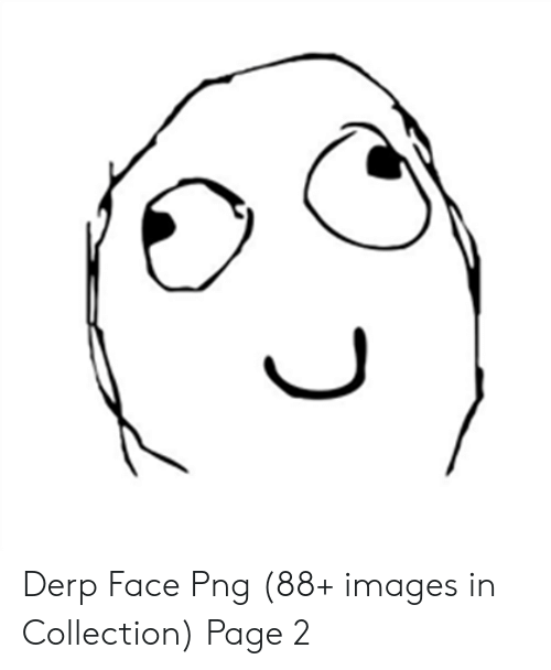 Derp Face Png 88+ Images in Collection Page 2.