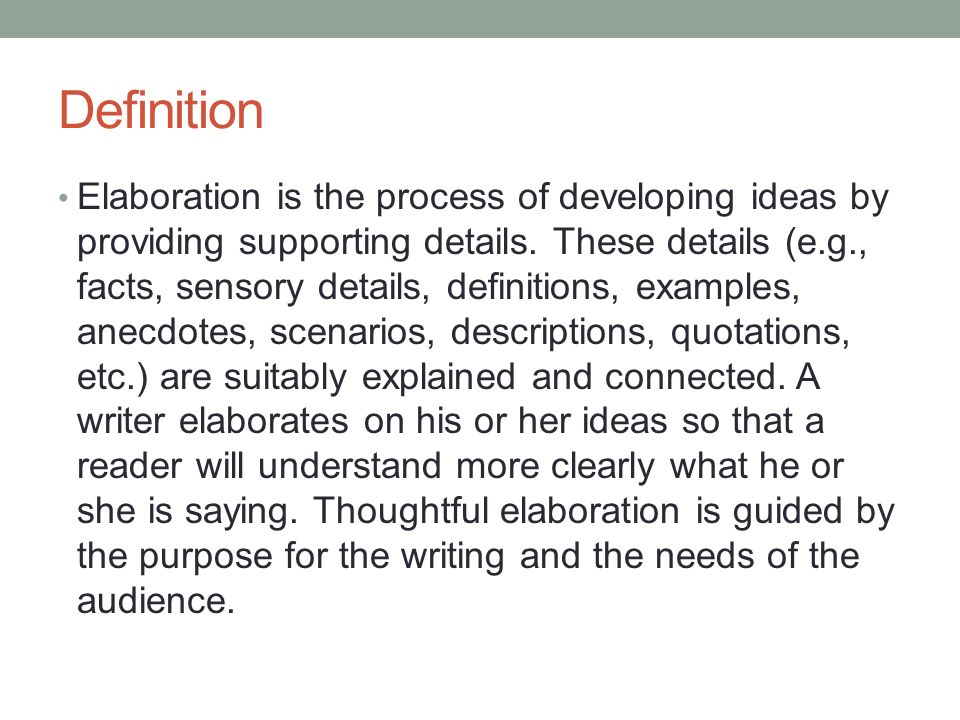 ELABORATION. Definition Elaboration is the process of developing.