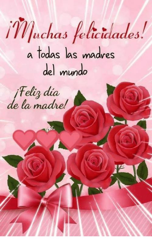 Uchas Felicidades a Todas Las Madres Del Mundo Felig Dia De La Madre.