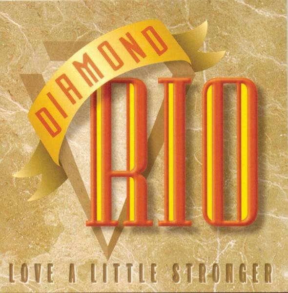 Love A Little Stronger by Diamond Rio.
