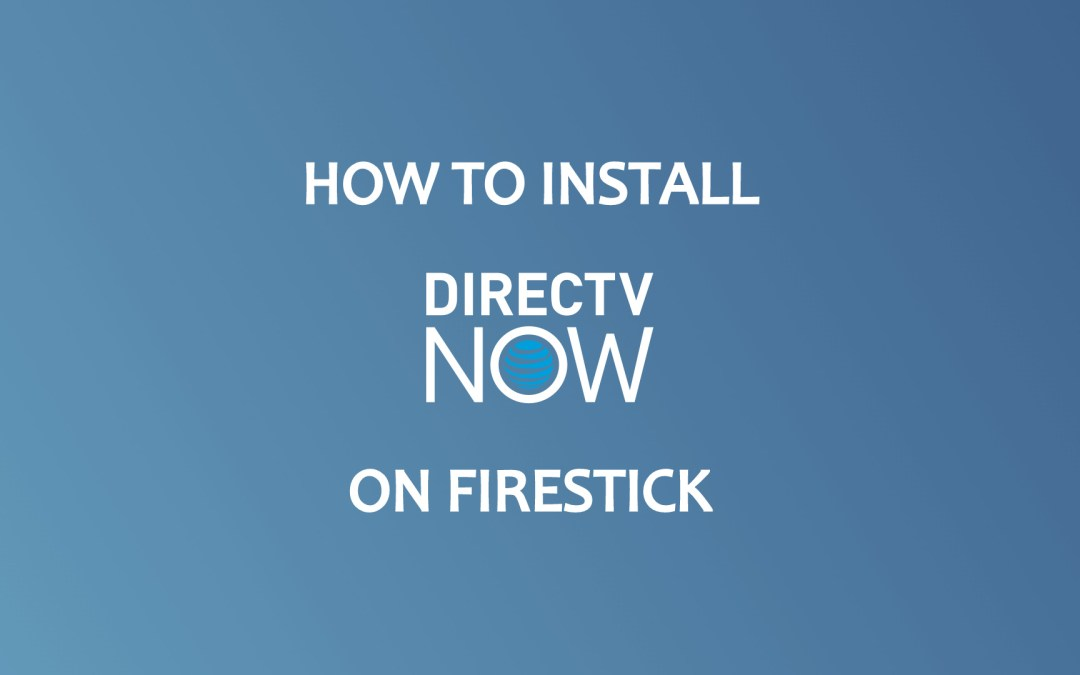 How to Install DirecTV Now on Firestick / Fire TV [2019.