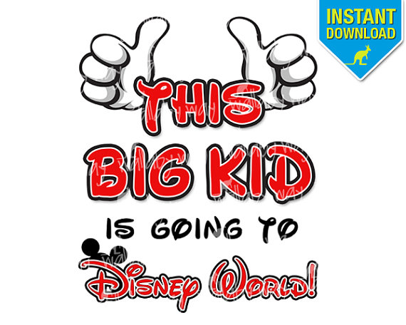 This Big Kid is Going to Disney World! Printable Iron On Design or.