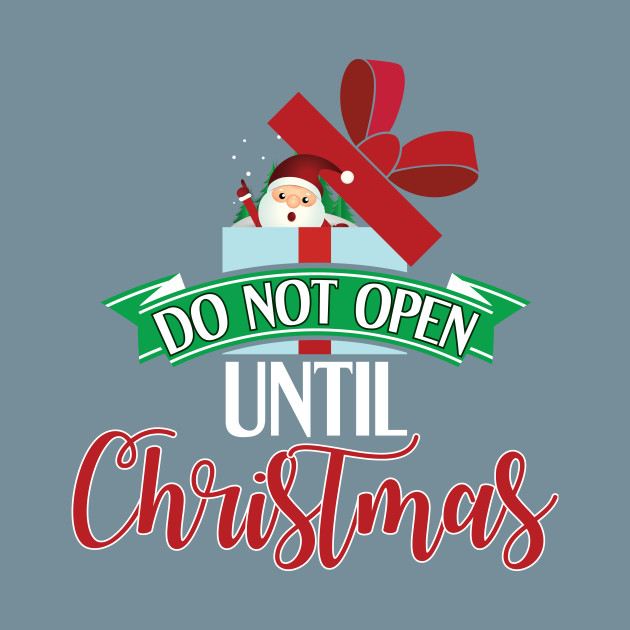 Do Not Open Until Christmas Funny Holiday.