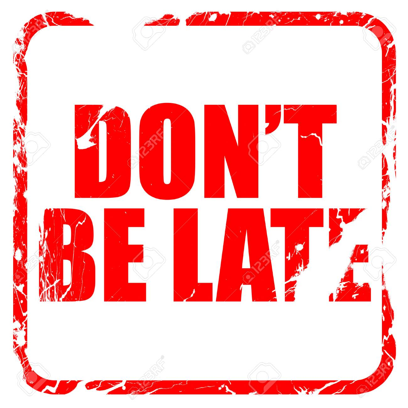 don't be late, red rubber stamp with grunge edges.