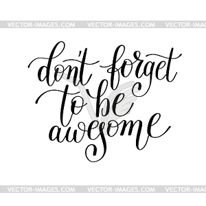 Don`t forget to be awesome handwritten lettering.