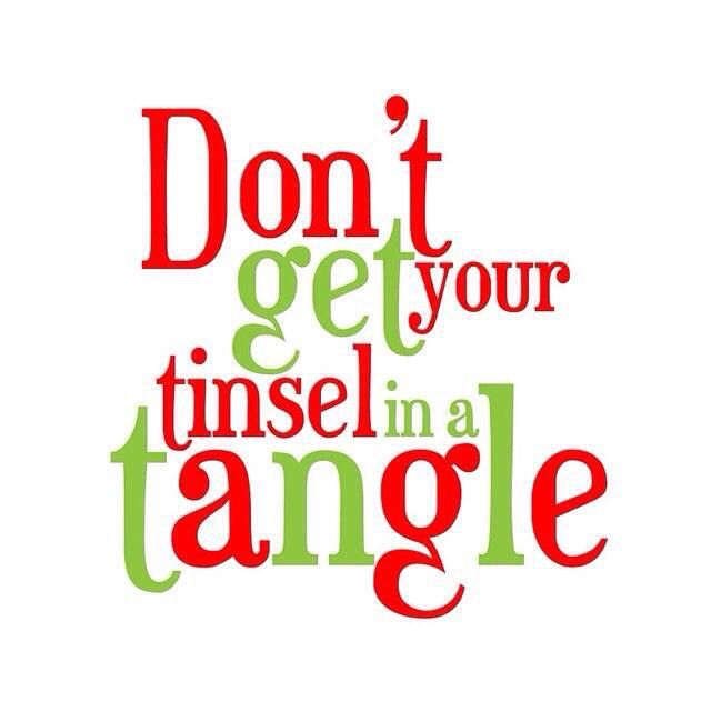 Don\'t get your tinsel in a tangle!.