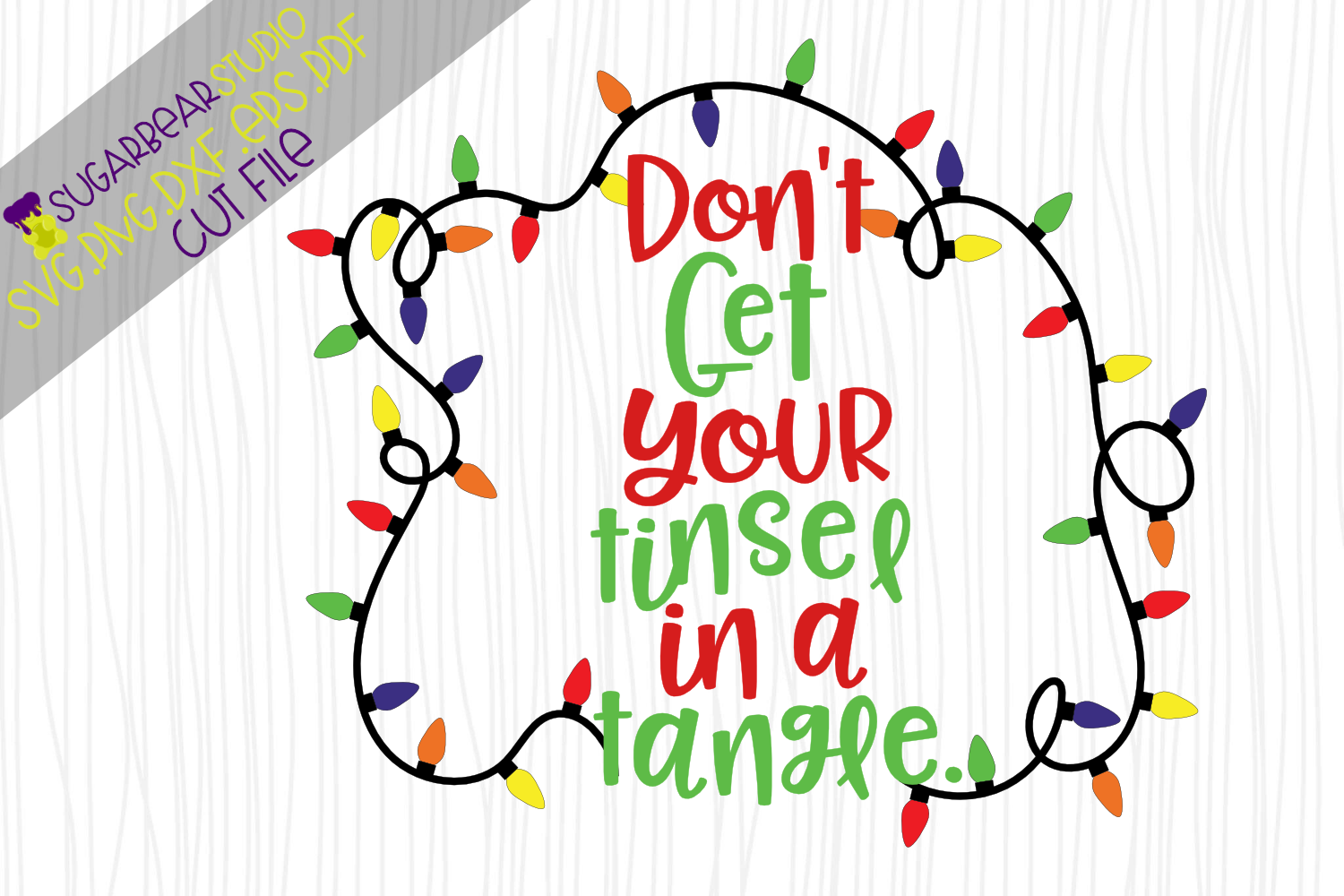 Don\'t Get Your Tinsel In A Tangle SVG.