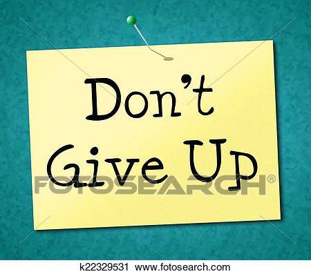 Don't Give Up Represents Motivate Commitment And Succeed Clip Art.